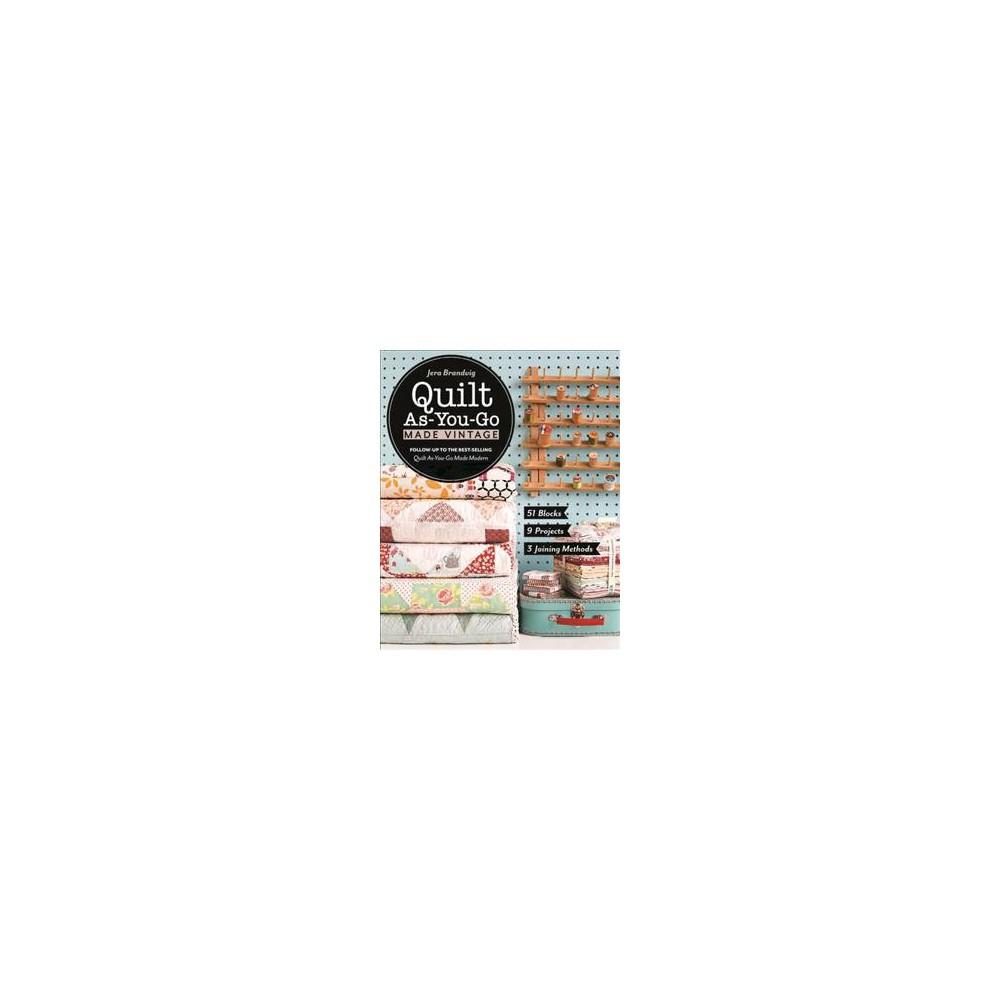 Quilt As-You-Go Made Vintage : 51 Blocks, 9 Projects, 3 Joining Methods (Paperback) (Jera Brandvig)