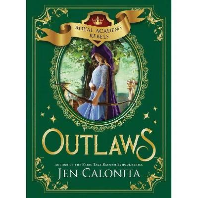 Outlaws - (Royal Academy Rebels) by  Jen Calonita (Hardcover)