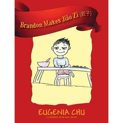 Brandon Makes Jiǎo Zi (餃子) - by  Eugenia Chu (Hardcover)