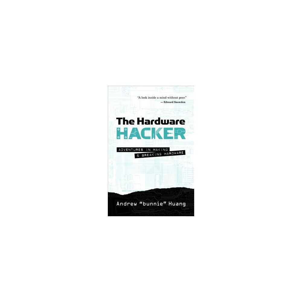 Hardware Hacker : Adventures in Making and Breaking Hardware (Hardcover) (Andrew Huang)
