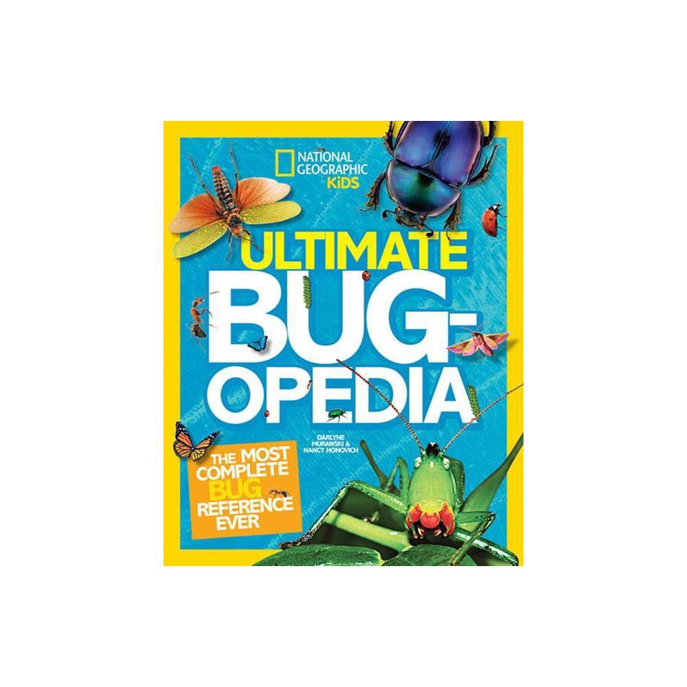 Ultimate Bugopedia National Geographic Kids By Nancy Honovich Darlyne A Murawski Hardcover