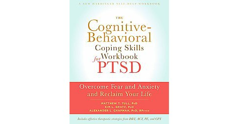 Cognitive Behavioral Coping Skills Workbook for PTSD : Overcome Fear and Anxiety and Reclaim Your Life - image 1 of 1