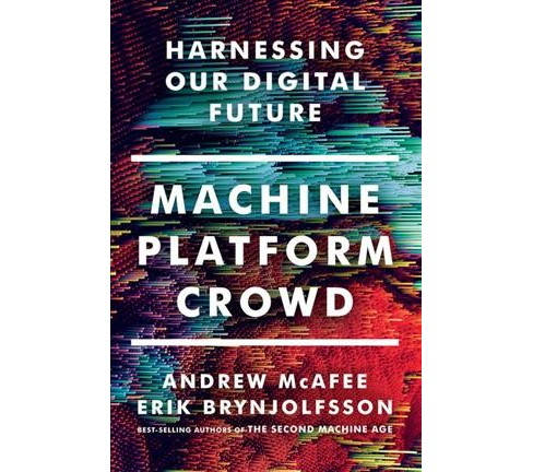 Machine, Platform, Crowd : Harnessing Our Digital Future -  (Hardcover) - image 1 of 1