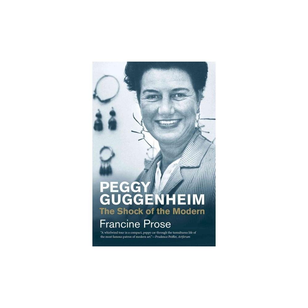 Peggy Guggenheim : The Shock of the Modern (Reprint) (Paperback) (Francine Prose)
