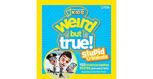 Weird but True! Stupid Criminals : 150 Brainless Baddies Busted, Plus Wacky Facts (Paperback) - image 1 of 1