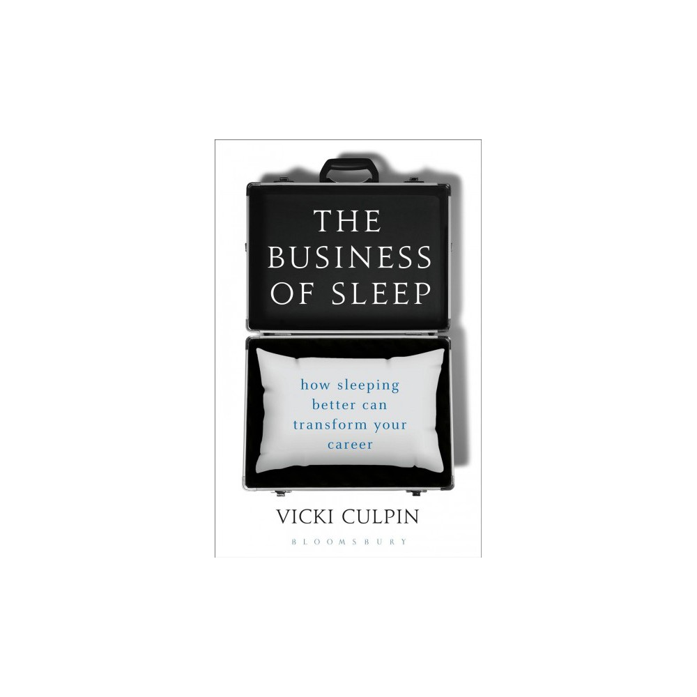 Business of Sleep : How Sleeping Better Can Transform Your Career - 1 by Vicki Culpin (Hardcover)