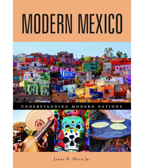 Modern Mexico -  (Understanding Modern Nations) by Jr. James D. Huck (Hardcover) - image 1 of 1