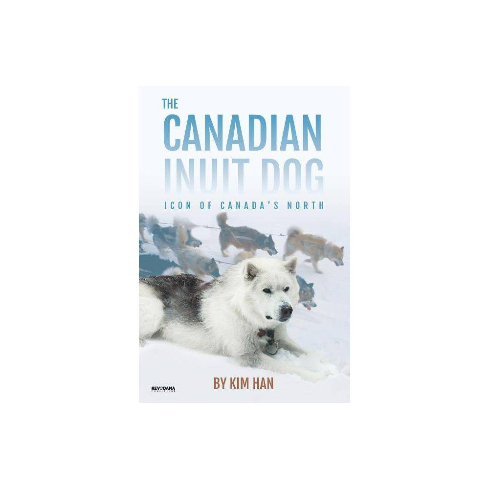 The Canadian Inuit Dog By Kim Han Paperback