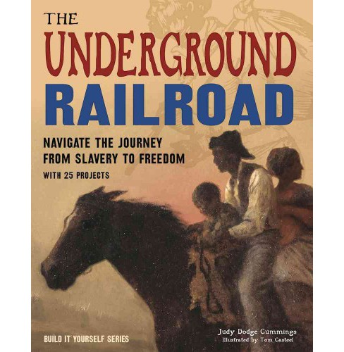 Underground Railroad : Navigate the Journey from Slavery to Freedom With 25 Projects (Hardcover) (Judy - image 1 of 1