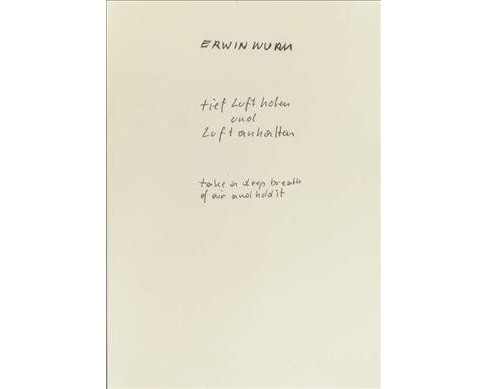 Erwin Wurm : Take a Deep Breath of Air and Hold It (Bilingual) (Paperback) - image 1 of 1