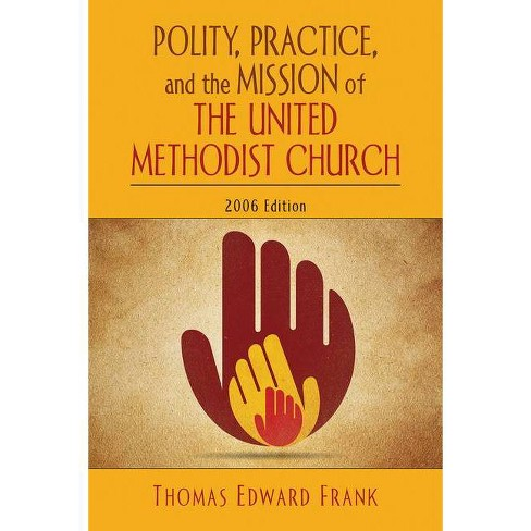 Polity, Practice, and the Mission of the United Methodist Church - by  Thomas E Frank (Paperback) - image 1 of 1