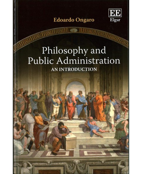 Philosophy and Public Administration : An Introduction (Hardcover) (Edoardo Ongaro) - image 1 of 1