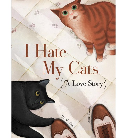I Hate My Cats : A Love Story -  by Davide Cali (School And Library) - image 1 of 1