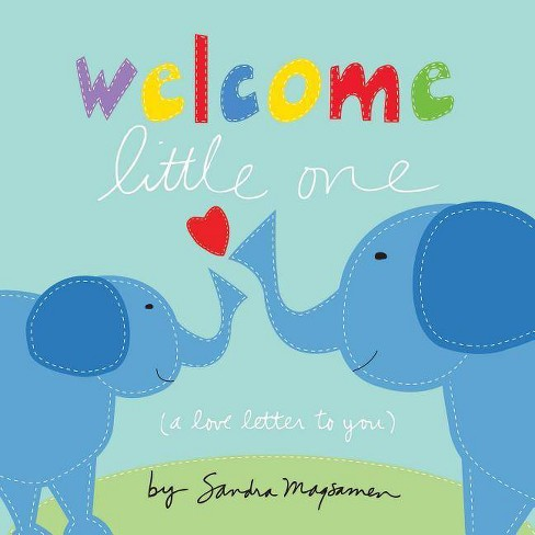 Welcome Little One by Sandra Magsamen (Board Book) - image 1 of 4