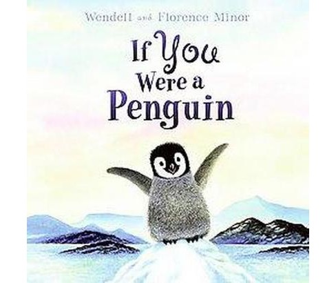 If You Were a Penguin (Hardcover) (Wendell Minor) - image 1 of 1