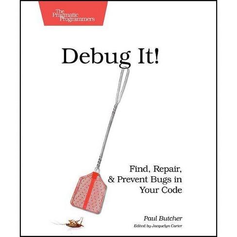 Debug It! - (Pragmatic Programmers) by  Butcher (Paperback) - image 1 of 1