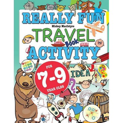 Really Fun Travel Activity Book For 7-9 Year Olds - by  Mickey MacIntyre (Paperback)