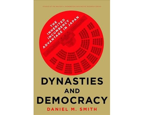 Dynasties and Democracy : The Inherited Incumbency Advantage in Japan -  by Daniel M. Smith (Hardcover) - image 1 of 1