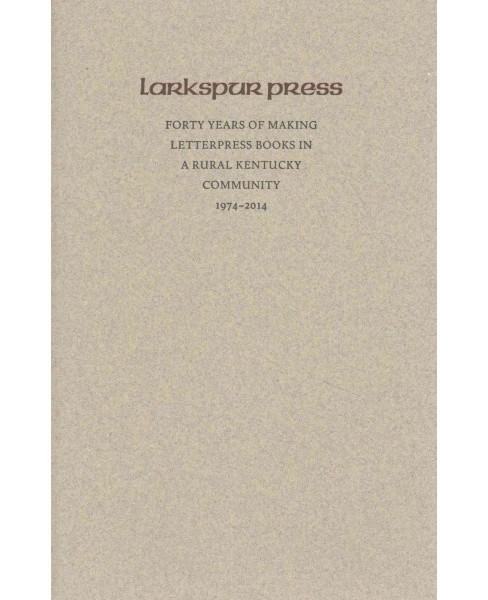 Larkspur Press : Forty Years of Making Letterpress Books in a Rural Kentucky Community, 1974-2014 - image 1 of 1