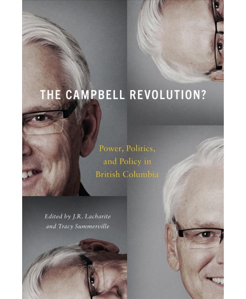 Campbell Revolution? : Power, Politics, and Policy in British Columbia -  (Paperback) - image 1 of 1