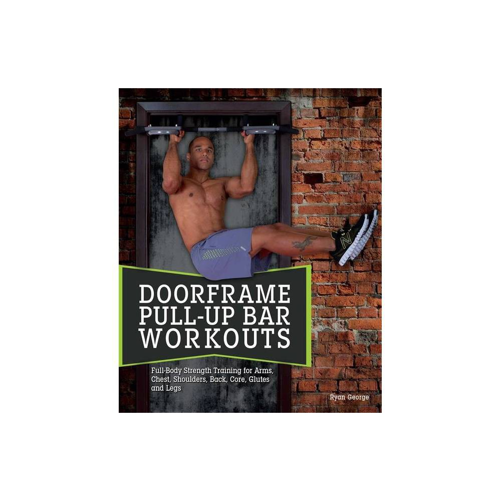 Doorframe Pull Up Bar Workouts By Ryan George Paperback