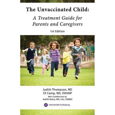 The Unvaccinated Child - by  Eli Camp Nd Dhanp & Judith Thompson Nd (Paperback)