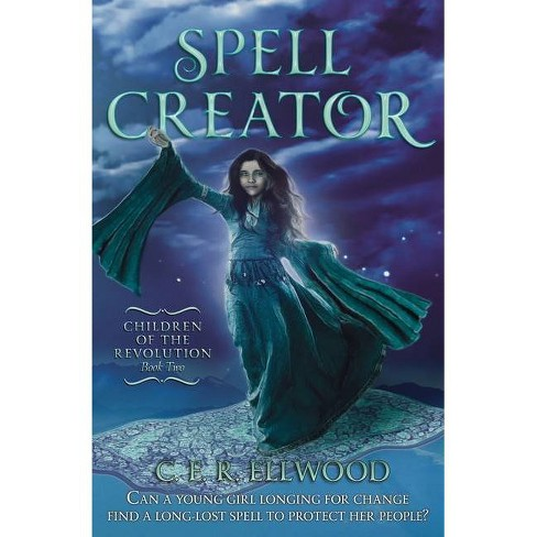 Spell Creator - (Children of the Revolution Book 2) by  C E R Ellwood (Paperback) - image 1 of 1