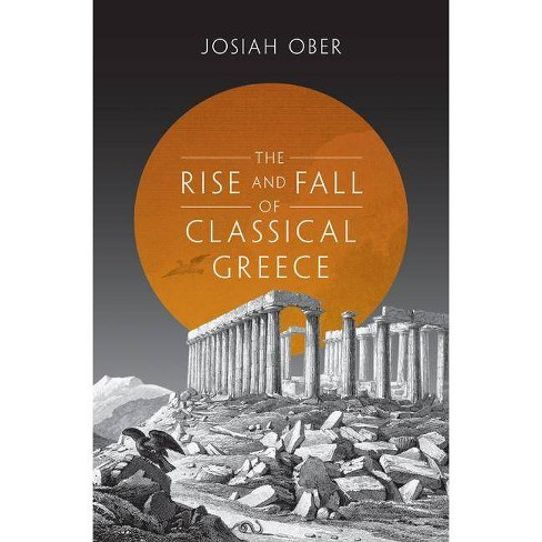The Rise and Fall of Classical Greece - by  Josiah Ober (Hardcover) - image 1 of 1