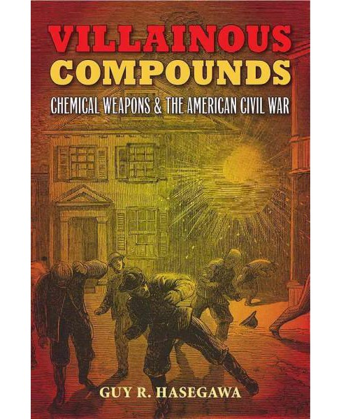 Villainous Compounds : Chemical Weapons & the American Civil War (Hardcover) (Guy R. Hasegawa) - image 1 of 1
