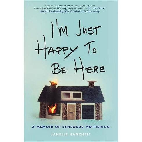 I'm Just Happy to Be Here - by  Janelle Hanchett (Hardcover) - image 1 of 1