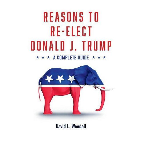 Reasons to Re-Elect Donald J. Trump - by  David Woodall (Paperback) - image 1 of 1
