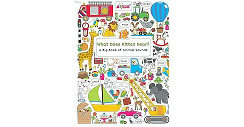 What Does Kitten Hear? : A Big Book of Animal Sounds (Hardcover) (Clavis Uitgeverji) - image 1 of 1