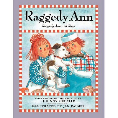 Raggedy Ann and Rags - by  Johnny Gruelle (Paperback)