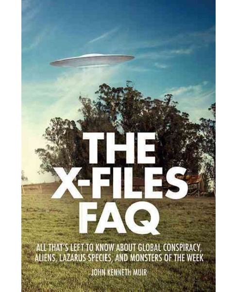 X-Files FAQ : All That's Left to Know About Global Conspiracy, Aliens, Lazarus Species, and Monsters of - image 1 of 1
