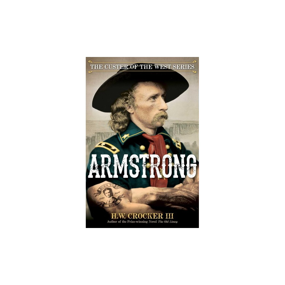Armstrong - (The Custer of the West) by Iii H. W. Crocker (Hardcover)