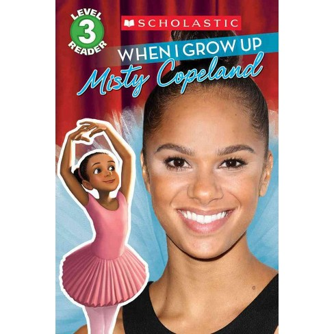 When I Grow Up: Misty Copeland - (Scholastic Reader, Level 3) by  Lexi Ryals (Paperback) - image 1 of 1