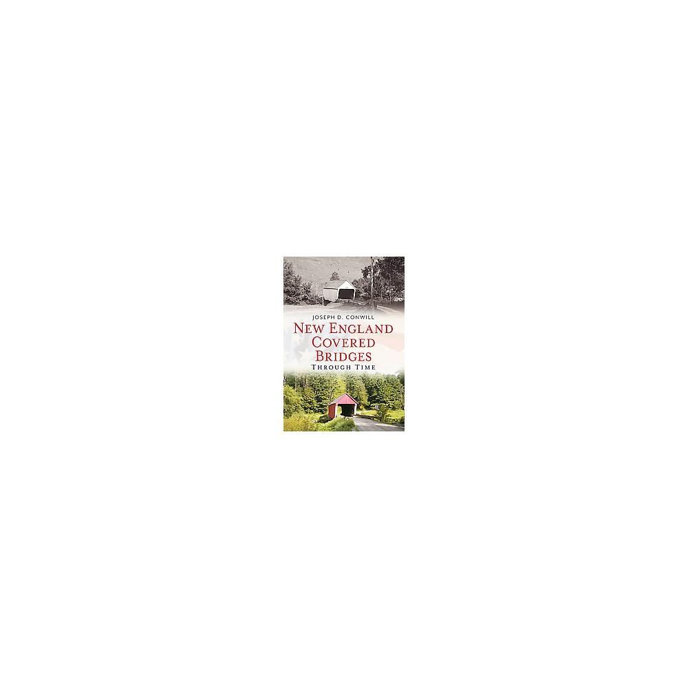New England Covered Bridges Through Time (Paperback) New England Covered Bridges Through Time (Paperback)
