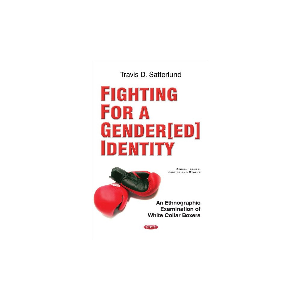 Fighting for a Gender[ed] Identity : An Ethnographic Examination of White Collar Boxers - (Paperback)