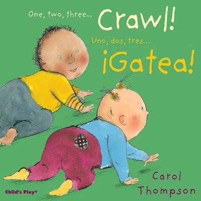 Crawl!/¡gatea! - (Little Movers (Bilingual))by Carol Thompson (Board Book)