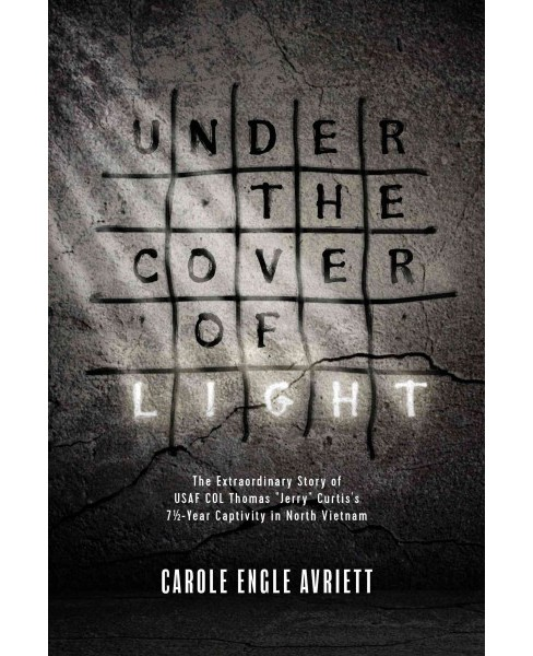 Under the Cover of Light : The Extraordinary Story of USAF Col Thomas Jerry Curtis's 7 1/2 Year - image 1 of 1