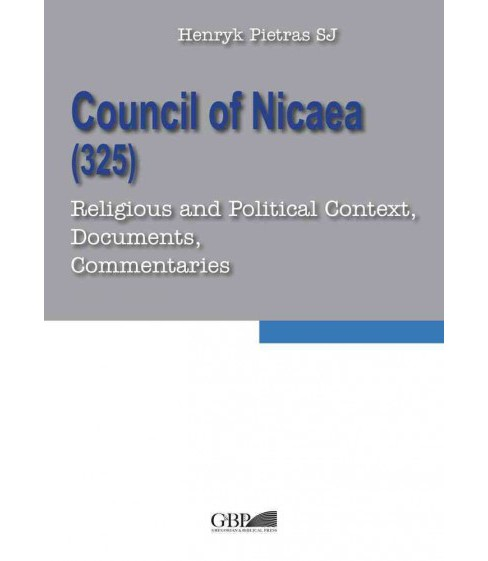 Council of Nicaea 325 : Religious and Political Context, Documents, Commentaries (Paperback) (Henryk - image 1 of 1
