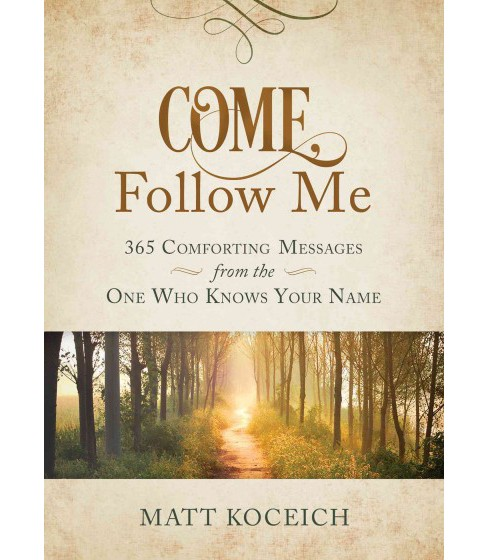 Come, Follow Me : 365 Comforting Messages from the One Who Knows Your Name (Paperback) (Matt Koceich) - image 1 of 1