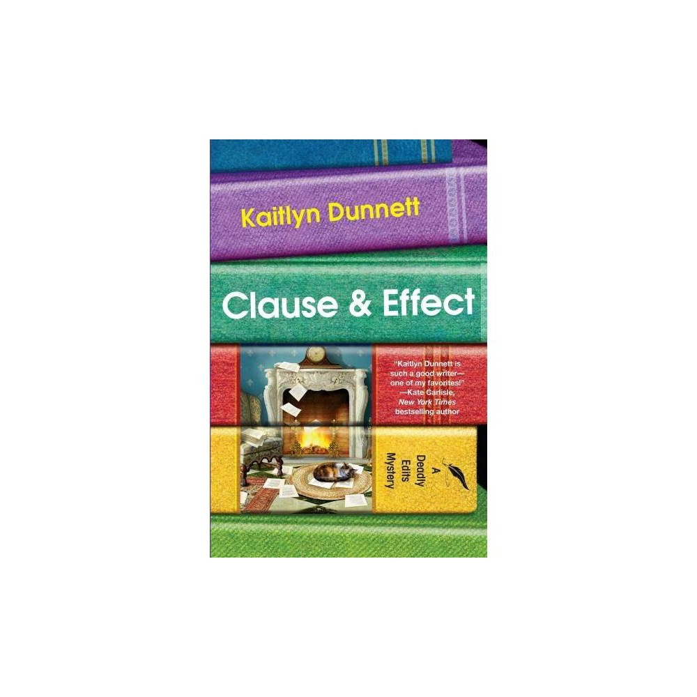 Clause & Effect - (Deadly Edits) by Kaitlyn Dunnett (Hardcover)