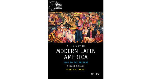 History of Modern Latin America : 1800 to the Present (Paperback) (Teresa A. Meade) - image 1 of 1