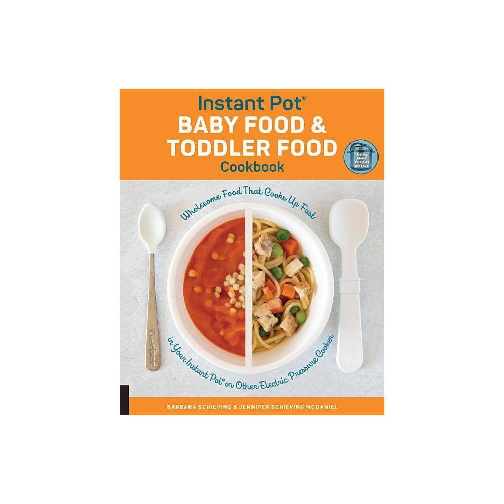 Instant Pot Baby Food And Toddler Food Cookbook By Barbara Schieving Jennifer Schieving Mcdaniel Paperback
