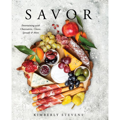 Savor : Entertaining With Charcuterie, Cheese, Spreads & More -  by Kimberly Stevens (Hardcover) - image 1 of 1