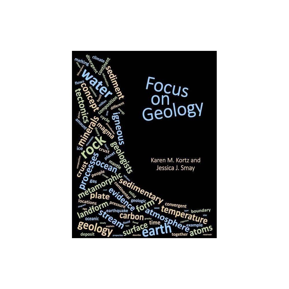 Focus On Geology By Karen M Kortz Jessica J Smay Paperback