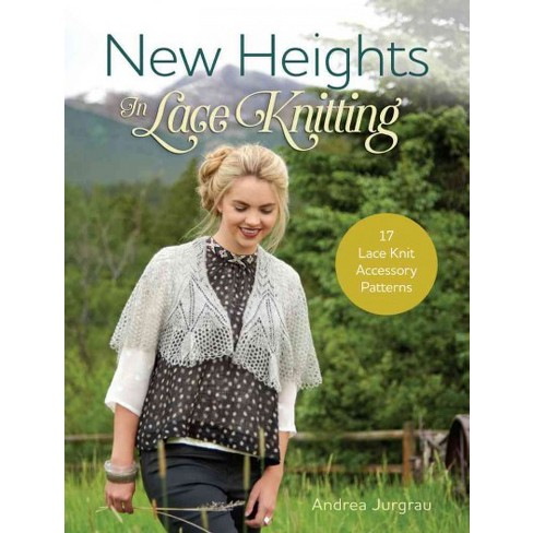 New Heights in Lace Knitting : 17 Lace Knit Accessory Patterns ...