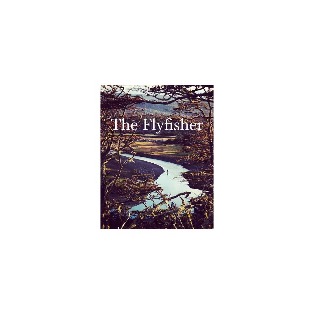 Fly Fisher : The Essence and Essentials of Fly Fshing (Hardcover) (Amy Visram)