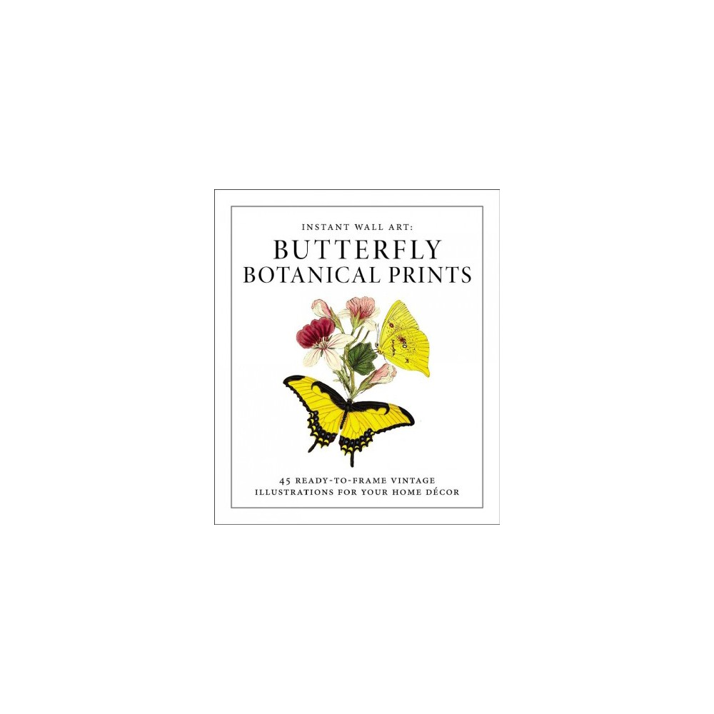 Butterfly Botanical Prints : 45 Ready-to-Frame Vintage Illustrations for Your Home Décor